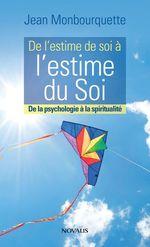 De l'estime de soi à l'estime du Soi  - Jean Monbourquette