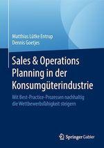 Sales & Operations Planning in der Konsumgüterindustrie  - Dennis Goetjes - Matthias Lutke Entrup