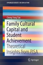 Family Cultural Capital and Student Achievement  - Cheng Yong Tan