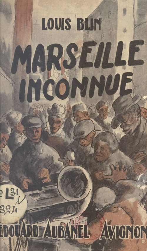 Marseille inconnue  - Louis Blin