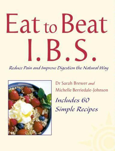 I.B.S.: Reduce Pain and Improve Digestion the Natural Way (Eat to Beat