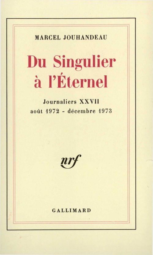 Du Singulier à l'Éternel (Août 1972 - Décembre 1973)  - Marcel Jouhandeau