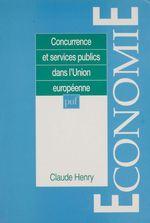 Vente EBooks : Concurrence et services publics dans l'Union européenne  - Claude Henry