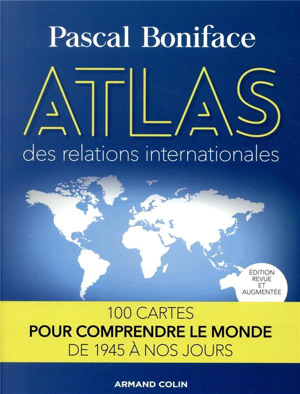 ATLAS DES RELATIONS INTERNATIONALES  -  100 CARTES POUR COMPRENDRE LE MONDE DE 1945 A NOS JOURS (2E EDITION)