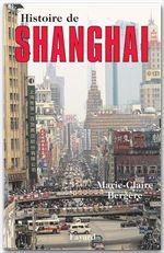 Histoire de Shanghai  - Marie-Claire Bergere