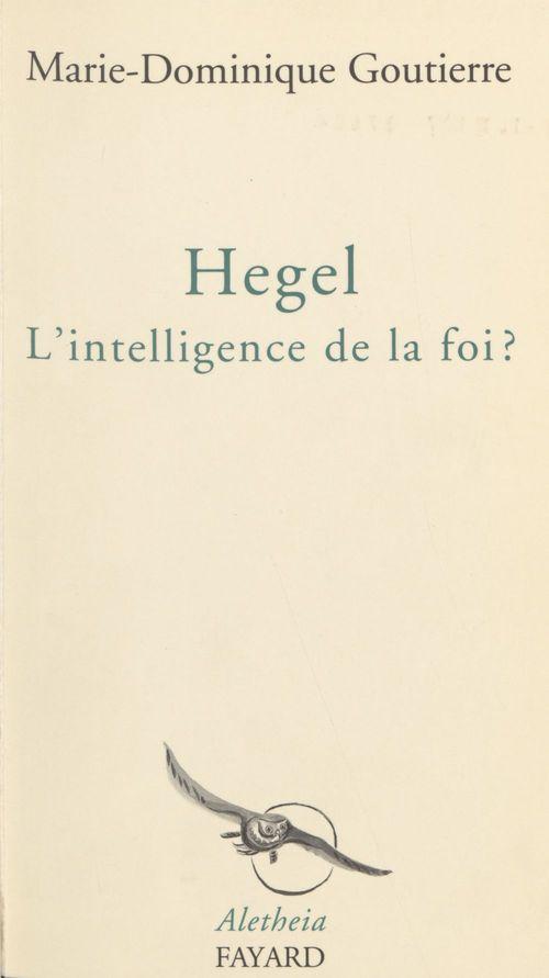 Hegel, l'intelligence de la foi ?