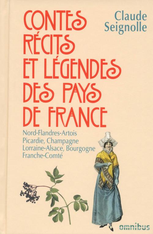 Contes, récits et légendes des pays de France t.2 ; Nord-Flandres-Artois , Picardie, Champagne, Lorraine-Alsace, Bourgogne, Franche-Comté
