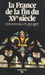 La France de la fin du 15e siècle : renouveau et apogée, économie, pouvoirs, arts, culture et conscience nationales