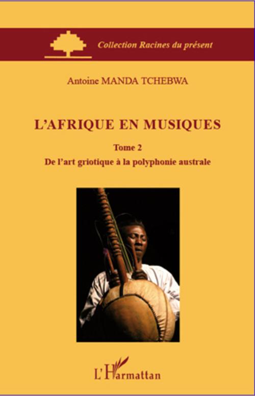 L'Afrique en musiques t.2 ; de l'art griotique à la polyphonie australe