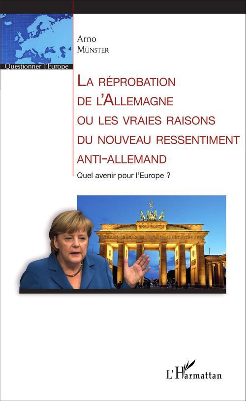 La réprobation de l'Allemagne ou les vraies raisons du nouveau ressentiment anti-allemand