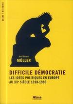 Couverture de Difficile démocratie, les idées politiques en europe au xxe siècle