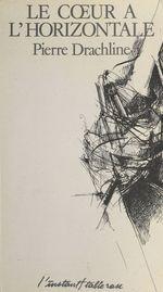 Vente Livre Numérique : Le coeur à l'horizontale  - Pierre Drachline