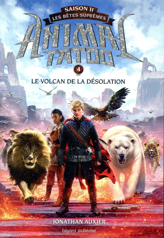 XXX - ANIMAL TATOO - SAISON 2  -  LES BETES SUPREMES T.4  -  LE VOLCAN DE LA DESOLATION