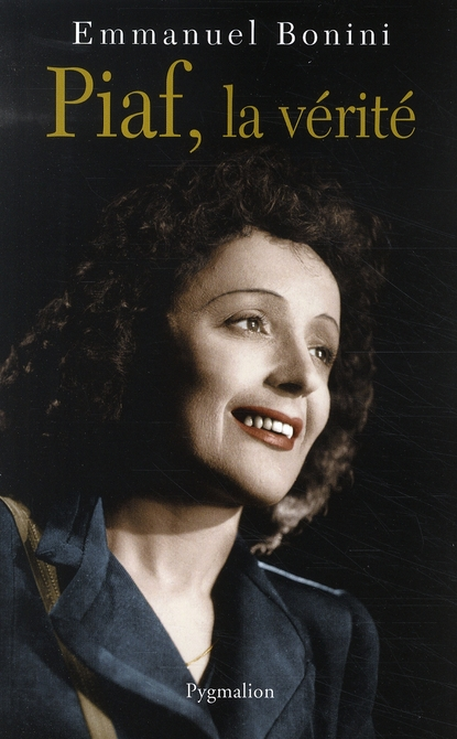 LA VERITABLE ; Piaf, la vérité