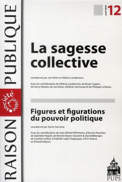 Raison Publique T.12; La Sagesse Collective ; Figures Et Figurations Du Pouvoir Politique
