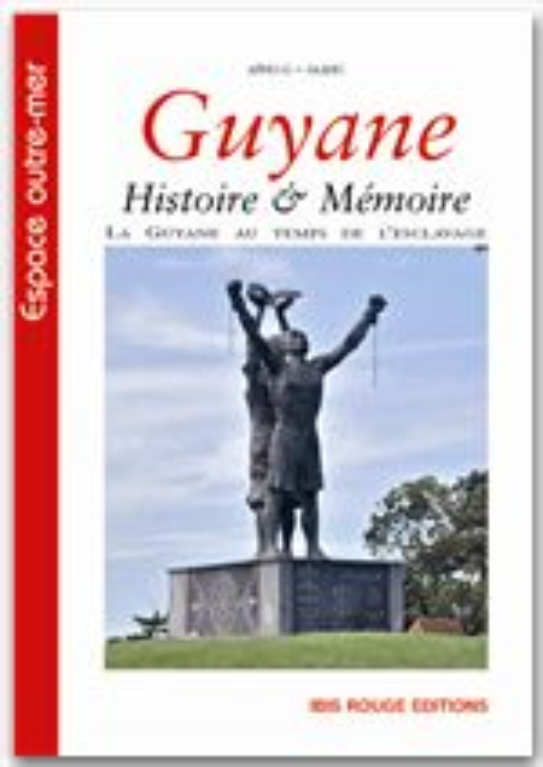 Guyane ; histoire & mémoire