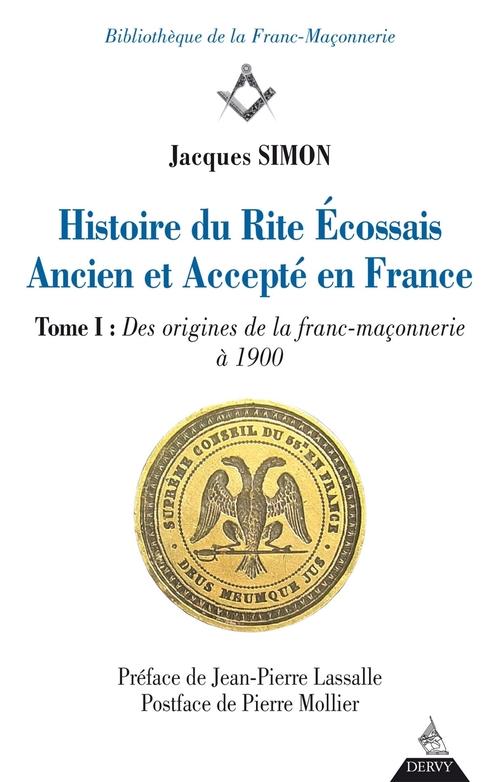 Histoire du rite écossais ancien et accepté en France ; t.1 des origines de la franc-maçonnerie à 1900
