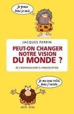 Vente Livre Numérique : Peut-on changer notre vision du monde ? de l'individualisme à l'individuation  - Jacques Perrin