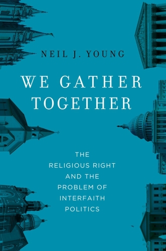 We Gather Together: The Religious Right and the Problem of Interfaith