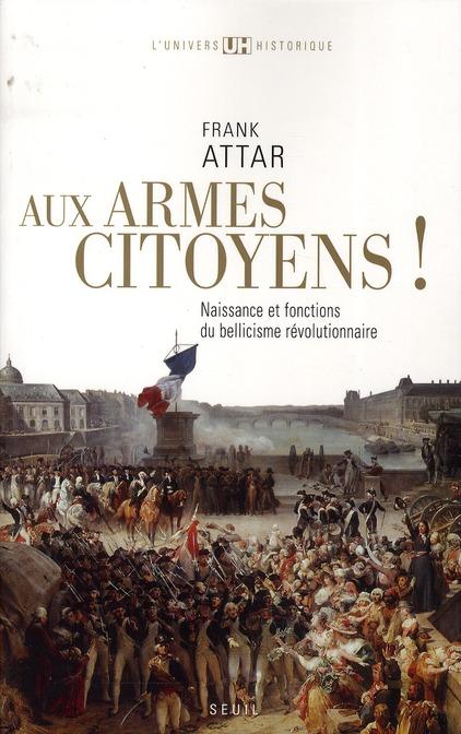 Aux armes citoyens ! naissance et fonctions du bellicisme révolutionnaire