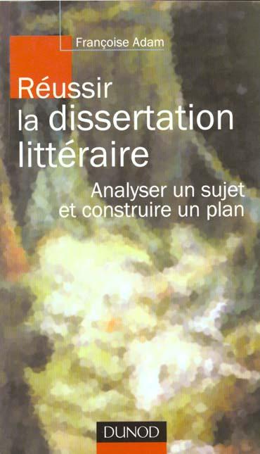 Reussir la dissertation litteraire ; analyser un sujet et construire un plan