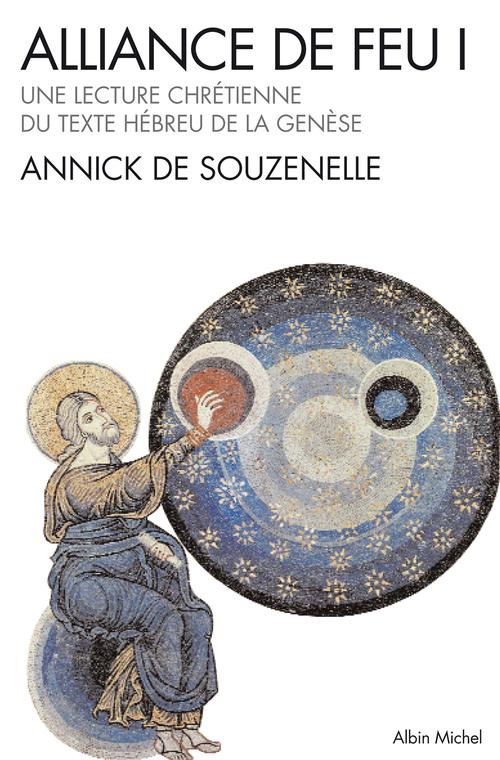 Alliance de feu t.1 ; une lecture chrétienne du texte hébreu de la genèse