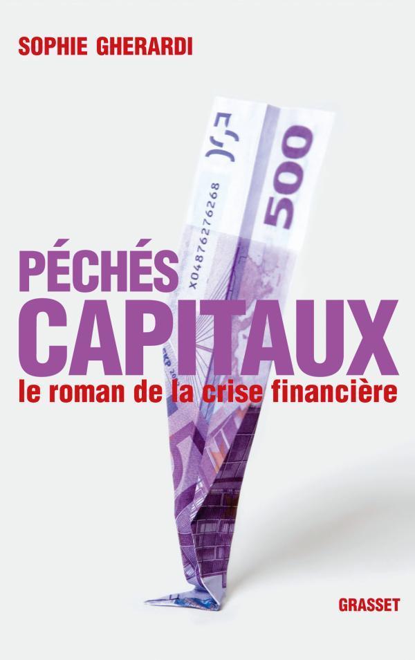 Péchés capitaux ; le roman de la crise financière