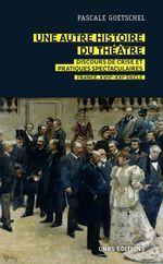 Une autre histoire du théâtre : discours de crise et pratiques spectaculaires - France, XVIIIe-XXIe
