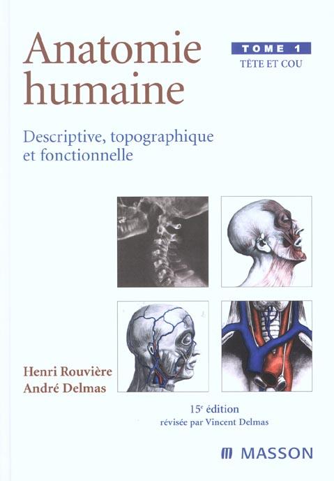 Anatomie Humaine Descriptive Topographique Et Fonctionnelle T.1 ; Tete Et Cou ; 15e Edition