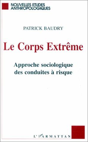 Corps extreme - approche sociologique des conduites a risque