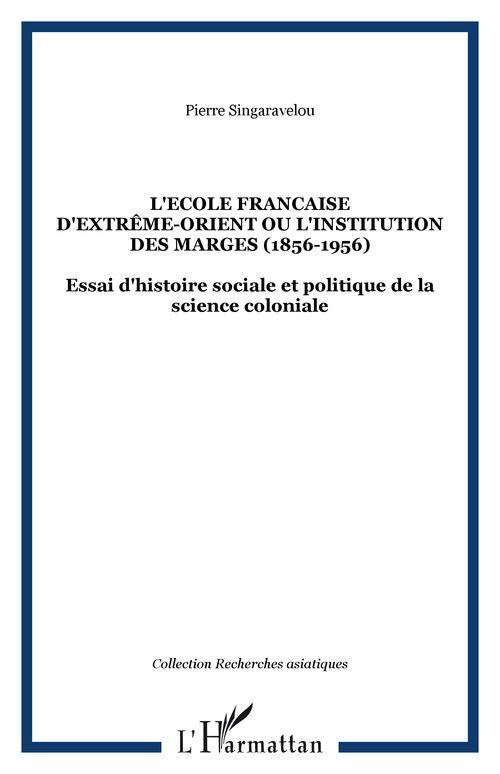 L'école française d'extrême orient ou l'institution des marges 1898-1956