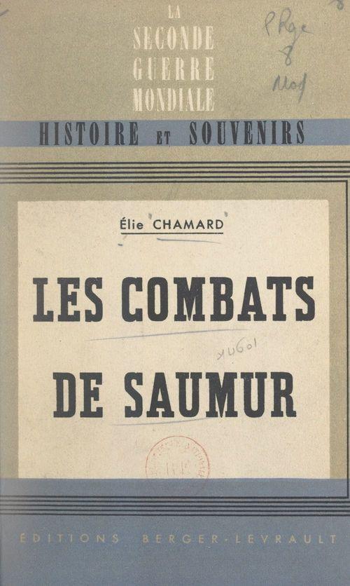 Les combats de Saumur, juin 1940  - Élie Chamard