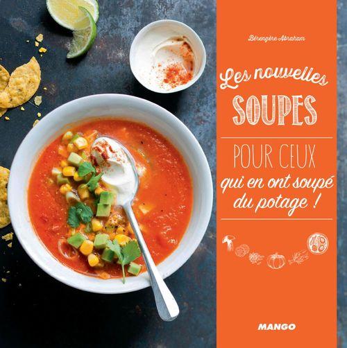 Les nouvelles soupes ; pour ceux qui ont soupé du potage !