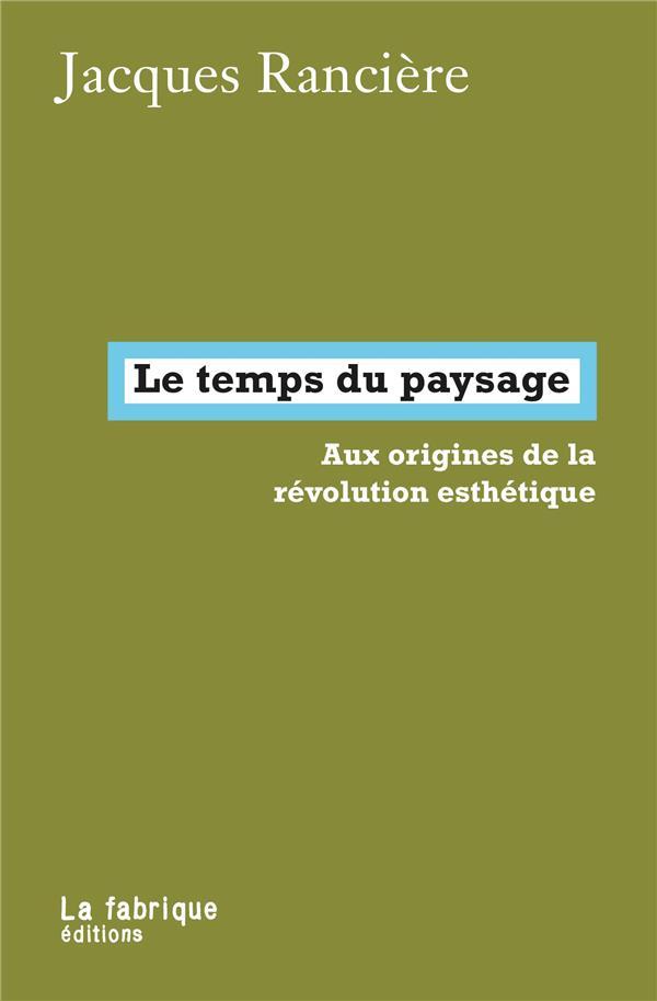 Le temps du paysage ; aux origines de la révolution esthétique