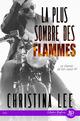 La plus sombre des flammes  - Lee Christina