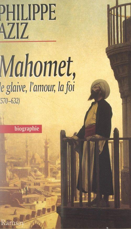 Mahomet : le glaive, l'amour, la foi