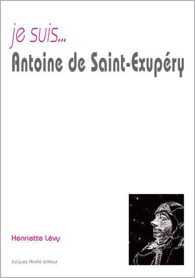 Je suis... ; Antoine de Saint-Exupéry