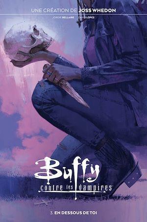 Buffy contre les vampires t.3 ; en dessous de toi