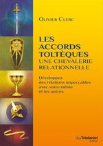 Les accords toltèques : une chevalerie relationnelle ; développez des relations impeccables avec vous-même et les autres