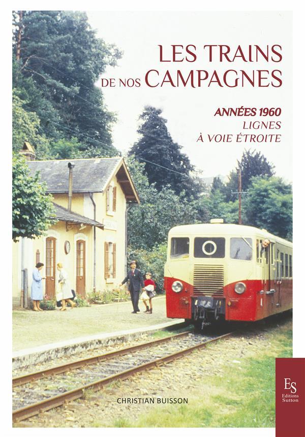 Les trains de nos campagnes ; années 1960, lignes à voie étroite