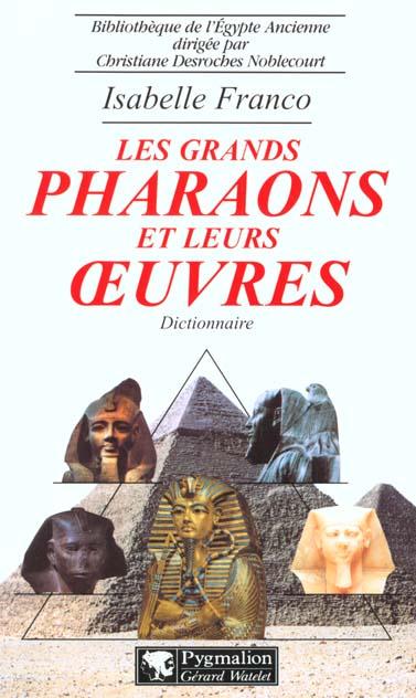 Les grands pharaons et leurs oeuvres - dictionnaire