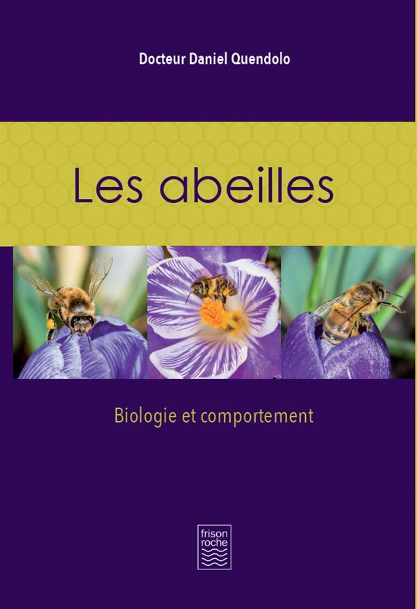 Les abeilles ; biologie et comportement