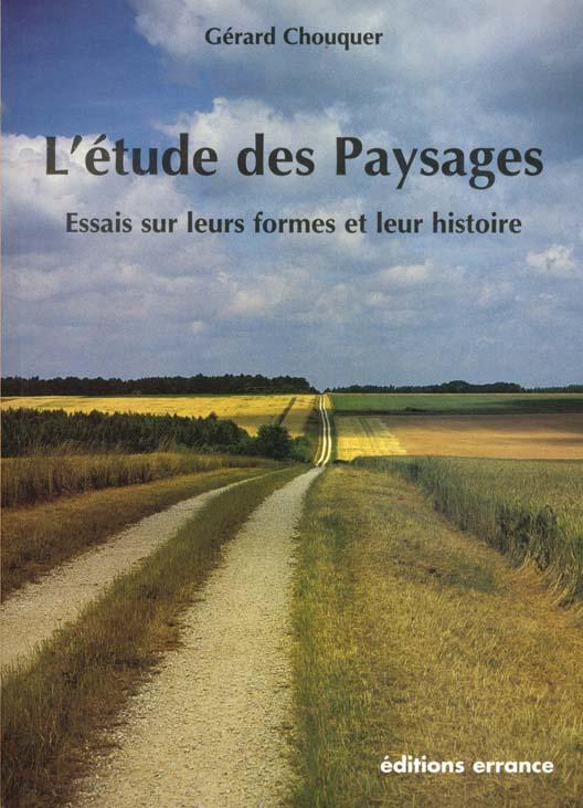 L'etude des paysages - essais sur leurs formes et leur histoire