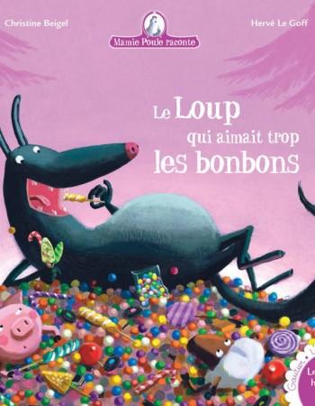 Mamie Poule raconte T.12 ; le loup qui aimait trop les bonbons