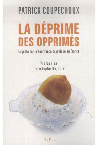 La déprime des opprimés ; enquête sur la souffrance psychique en France