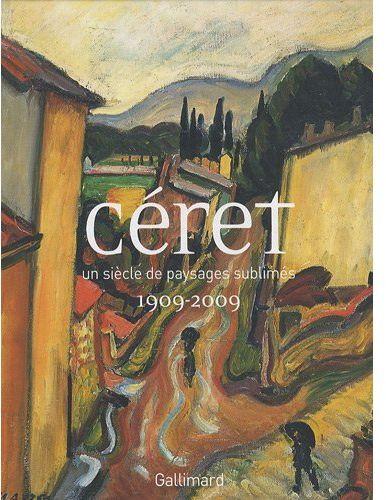 Céret, un siècle de paysages sublimes 1909-2009