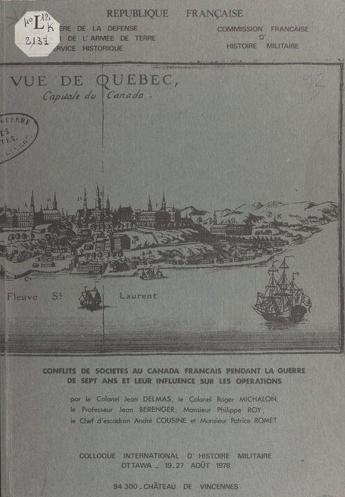 Conflits de sociétés au Canada français pendant la guerre de Sept ans et leur influence sur les opérations  - Jean Delmas