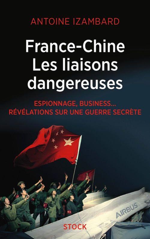 France-Chine, les liaisons dangereuses ; espionnage, business... révélations sur une guerre secrète