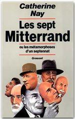 les sept Mitterrand ou les métamorphoses d'un septennat