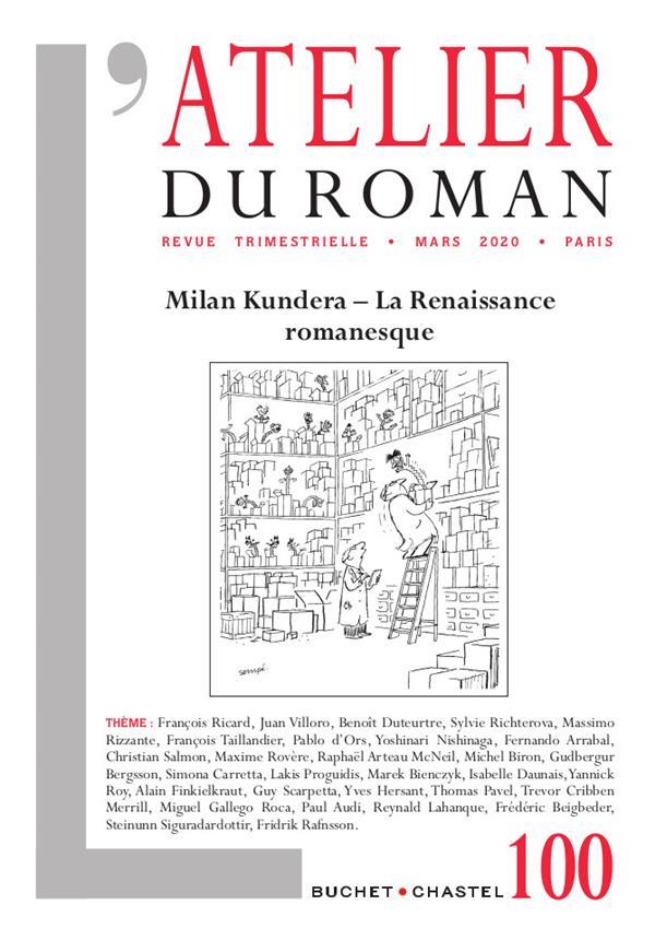 L'ATELIER DU ROMAN N.100  -  MARS 2020  -  MILAN KUNDERA, LA RENAISSANCE ROMANESQUE